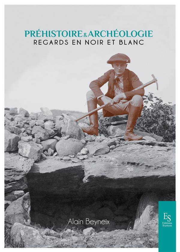 Préhistoire et archéologie ;  regards en noir et blanc