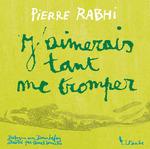 Vente EBooks : J´aimerais tant me tromper  - Pierre Rabhi - Denis LAFAY
