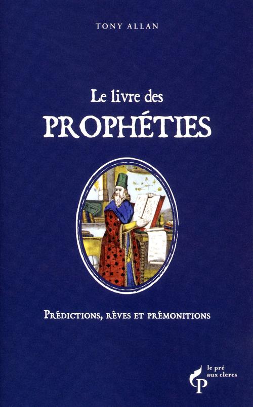 Le livre des prophéties ; prophètes, visions et prédictions
