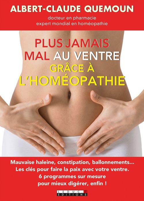 Plus jamais mal au ventre grâce à l'homéopathie ; mauvaise haleine, constipation, ballonnements... Les clés pour faire la paix avec votre ventre ; 6 programmes sur mesure pour mieux digérer, enfin !