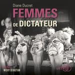 Vente AudioBook : Femmes de dictateur  - Diane Ducret