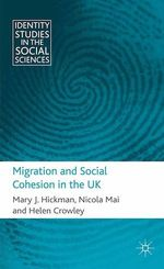 Migration and Social Cohesion in the UK  - N. Mai - M. Hickman - H. Crowley