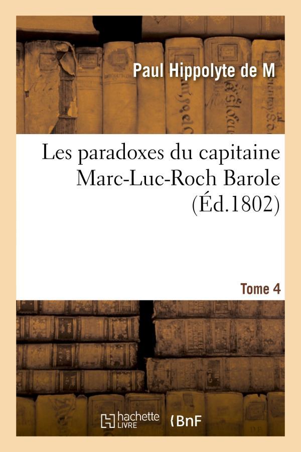 Les paradoxes du capitaine marc-luc-roch barole. tome 4