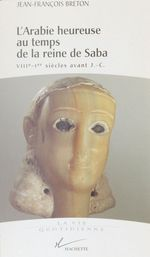 L'arabie heureuse au temps de la reine de saba  - Jean-François Breton - Breton-J.F