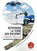 Couverture de Reprendre la terre aux machines : manifeste pour une autonomie paysanne et alimentaire