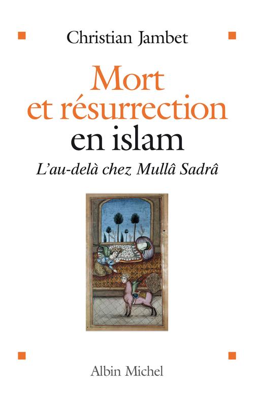 Mort et résurrection en Islam ; l'au-delà chez Mullâ Sadrâ