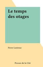 Le temps des otages  - Pierre Lantenac