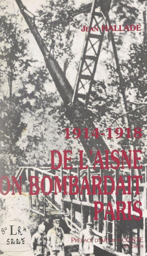 De l'Aisne on bombardait Paris, 1914-1918