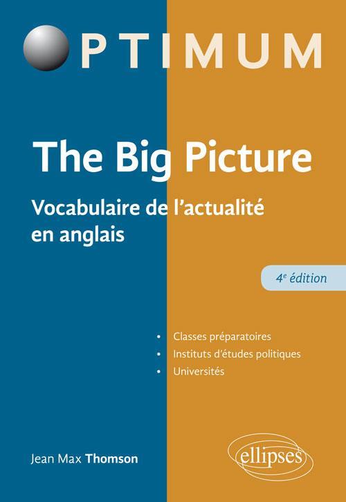 Thomson Jean-Max - THE BIG PICTURE  -  VOCABULAIRE DE L'ACTUALITE EN ANGLAIS (4E EDITION)