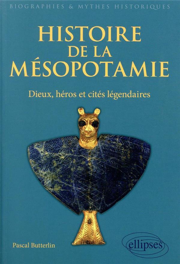 Histoire de la Mésopotamie ; dieux, héros et cités légendaires