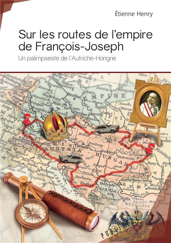 Sur les routes de l'empire de François-Joseph ; un palimpseste de l'Autriche-Hongrie