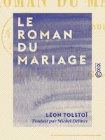 Vente Livre Numérique : Le Roman du mariage  - Léon Tolstoï