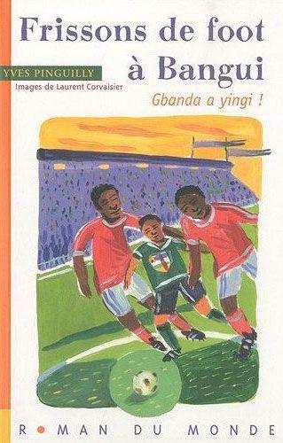 Frissons de foot à Bangui ; gbanda a yingi !