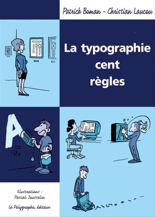 Vente EBooks : La Typographie cent règles  - Patrick Boman  - Christian Laucou  - Pascal Jousselin