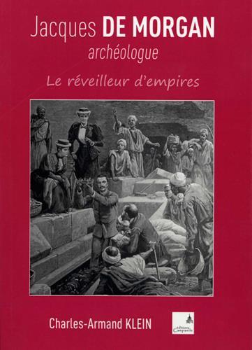 Jacques de Morgan archéologue ; le réveilleur d'empires
