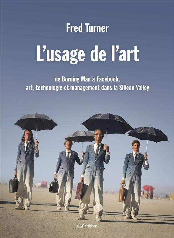 L'usage de l'art; de Burning Man à Facebook, art, technologie et management dans la Silicon Valley
