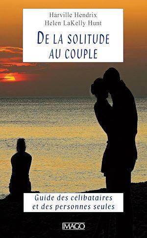 De la solitude au couple ; le guide des célibataires et des personnes seules