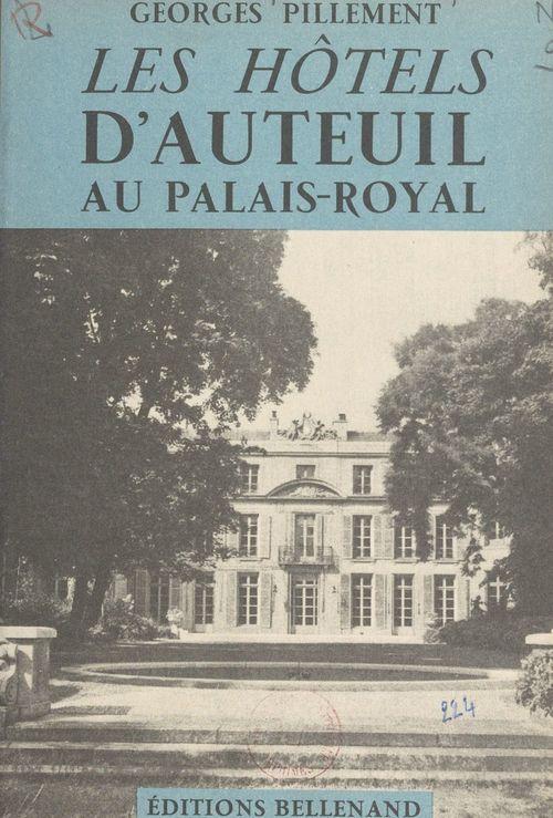 Les hôtels d'Auteuil au Palais-Royal  - Georges Pillement