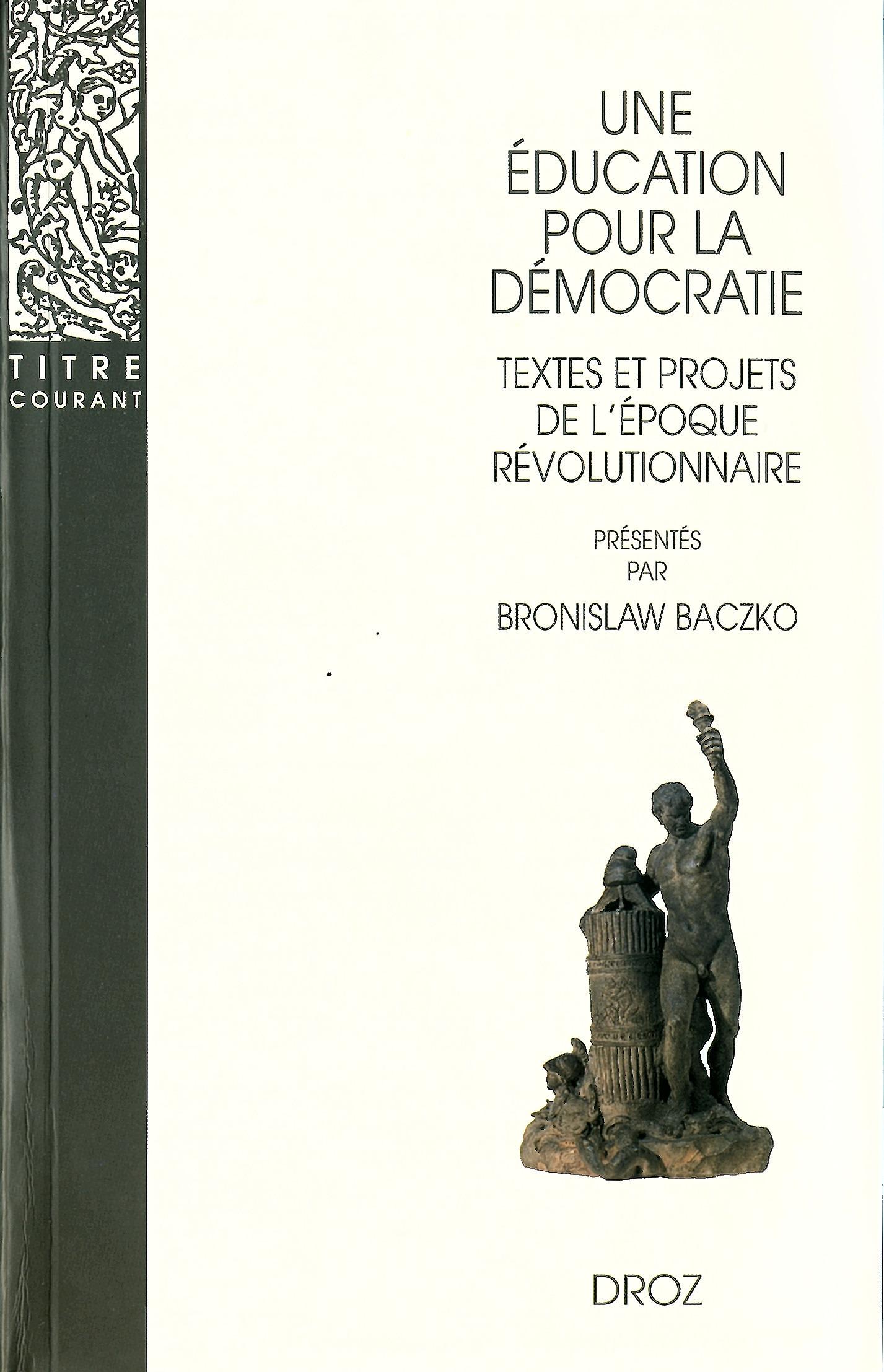 Une Education pour la démocratie : Textes et projets de l'époque révolutionnaire  - Baczko Bronislaw