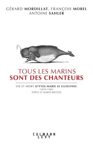 Tous les marins sont des chanteurs ; vie et mort d'Yves-Marie Le Guilvinec (1870-1900), poète et marin breton
