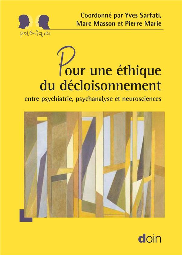 Pour une éthique du décloisonnement ; entre psychiatrie, psychanalyse et neurosciences