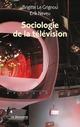 Sociologie de la télévision  - Brigitte LE GRIGNOU