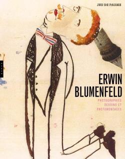 Erwin Blumenfeld ; photographies, dessins et photomontages