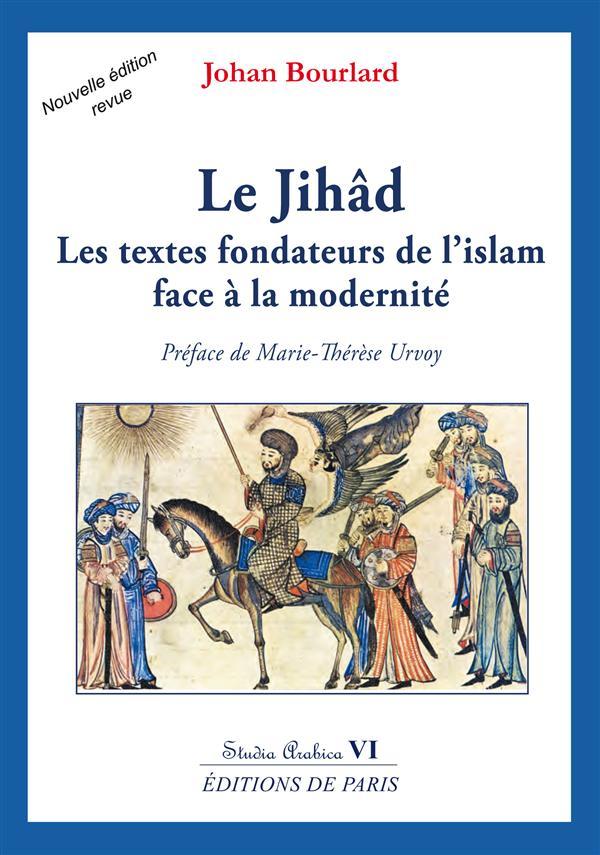 Le Jihâd ; les textes fondateurs de l'Islam face à la modernité