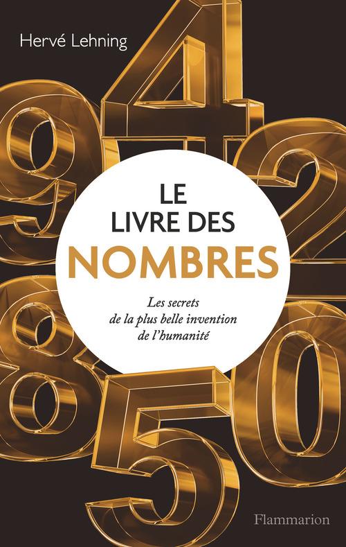 Le livre des nombres - les secrets de la plus belle invention de l'humanite