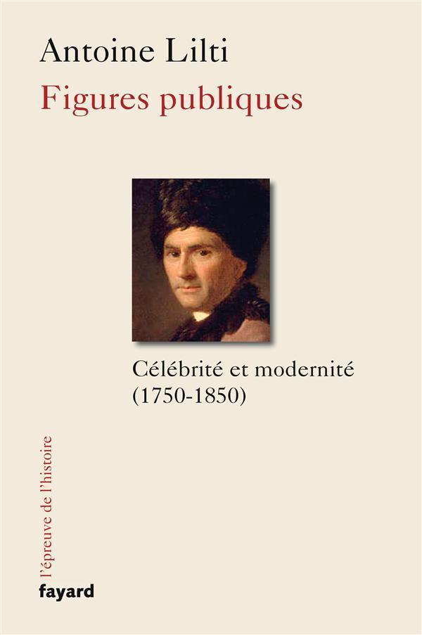 Figures publiques ; célébrités et modernités (1750-1850)