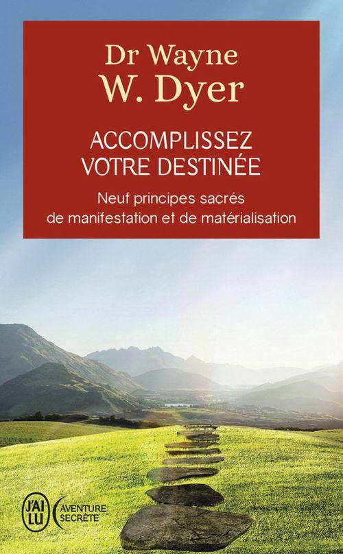 Accomplissez votre destinée ; neuf principes sacrés de manifestation et de matérialisation