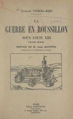 La guerre en Roussillon sous Louis XIII, 1635-1639  - Charles Vassal-Reig