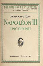 Napoléon III inconnu  - Ferdinand Bac