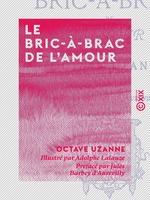 Vente Livre Numérique : Le Bric-à-brac de l'amour  - Octave Uzanne - Jules Barbey d'Aurevilly
