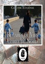 Vente EBooks : Regards de Vies en Corée du Nord  - Claude Eugénie