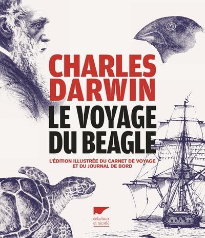 Le voyage du Beagle ; l'édition illustrée du carnet de voyage et du journal de bord