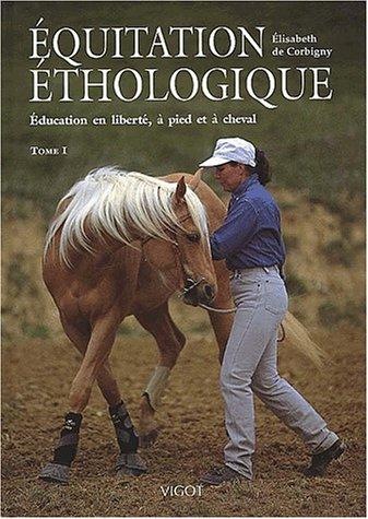équitation éthologique t.1 ; éducation en liberté à pied et à cheval