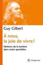 Vente EBooks : À nous, la joie de vivre ! - Mettons de la lumière dans notre quotidien  - Guy Gilbert