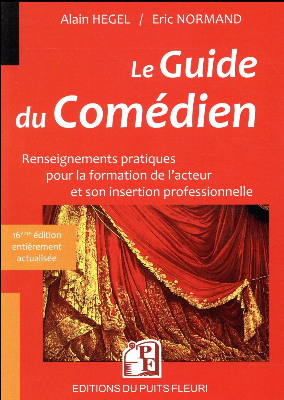 Le guide du comédien ; renseignements pratiques pour la formation de l'acteur et son insertion professionnelle (16e édition)