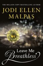 Leave Me Breathless  - Jodi Ellen Malpas