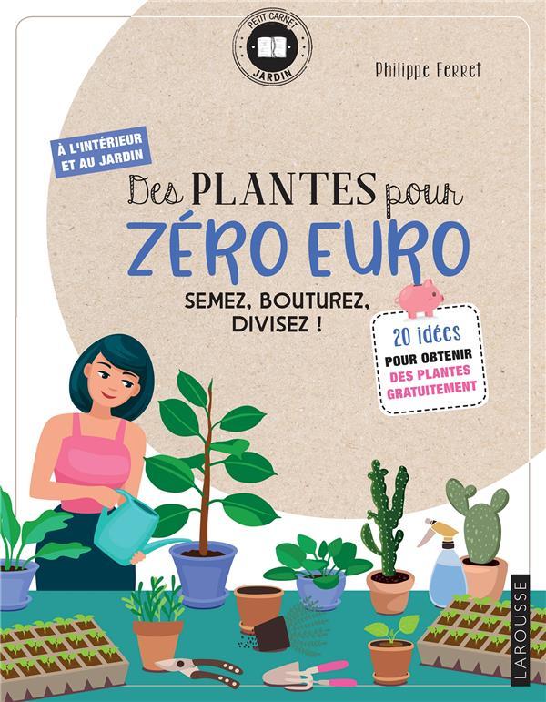 Des plantes pour zéro euro ; semez, bouturez, divisez !