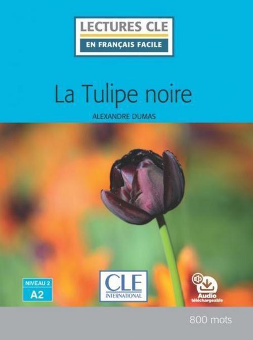 La tulipe noire - Niveau 2/A2 - Lecture CLE en français facile - Ebook