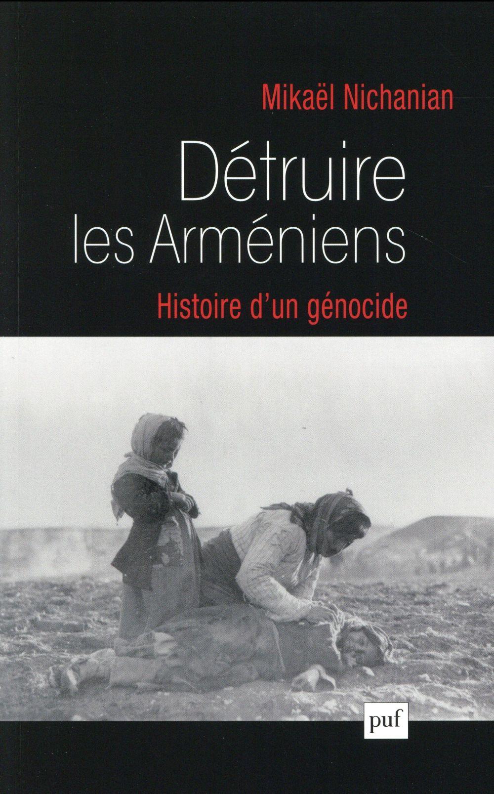 Détruire les Arméniens ; histoire d'un génocide