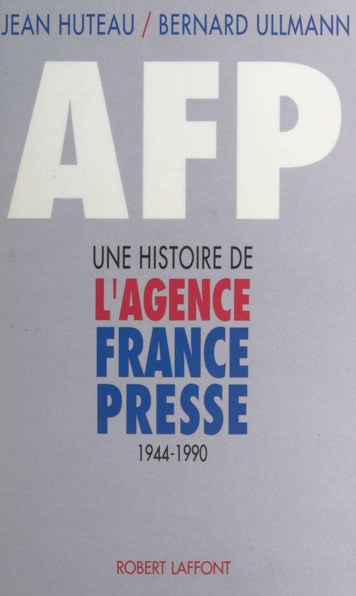 A.F.P. : une histoire de l'Agence France-Presse (1944-1990)