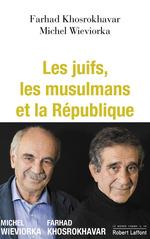 Vente Livre Numérique : Les Juifs, les musulmans et la République  - Farhad KHOSROKHAVAR - Michel WIEVIORKA