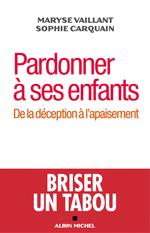 Vente EBooks : Pardonner à ses enfants ; de la déception à l'apaisement  - Maryse Vaillant - Sophie Carquain