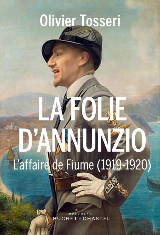 La folie d'Annunzio ; l'affaire de Fiume (1919-1920)