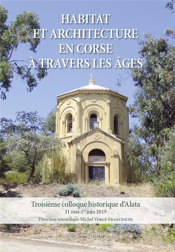 HABITAT ET ARCHITECTURE EN CORSE A TRAVERS LES AGES  -  3E COLLOQUE HISTORIQUE D'ALATA
