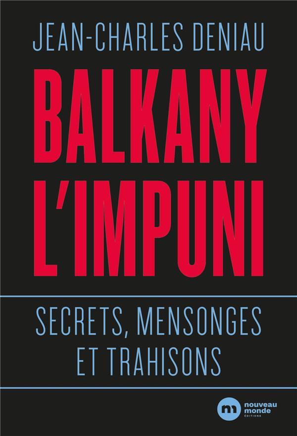 Balkany l'impuni ; secrets mensonges et trahisons