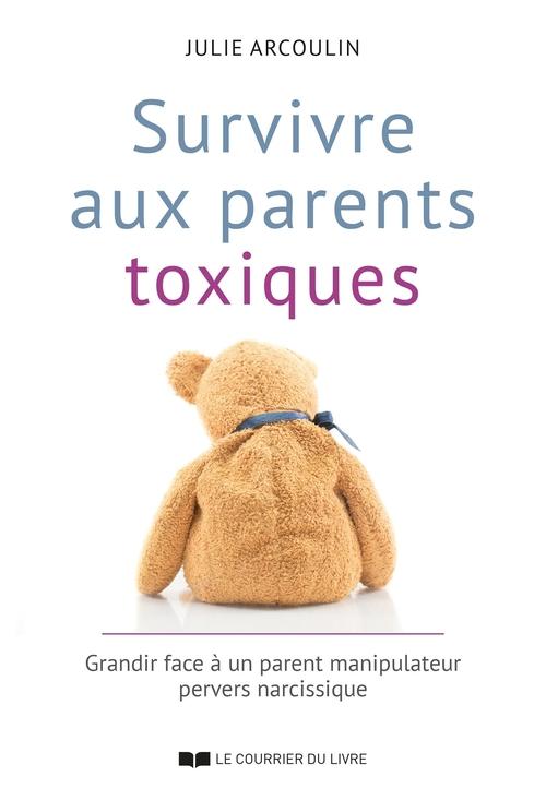 Survivre aux parents toxiques ; grandir face à un parent manipulateur pervers narcissique